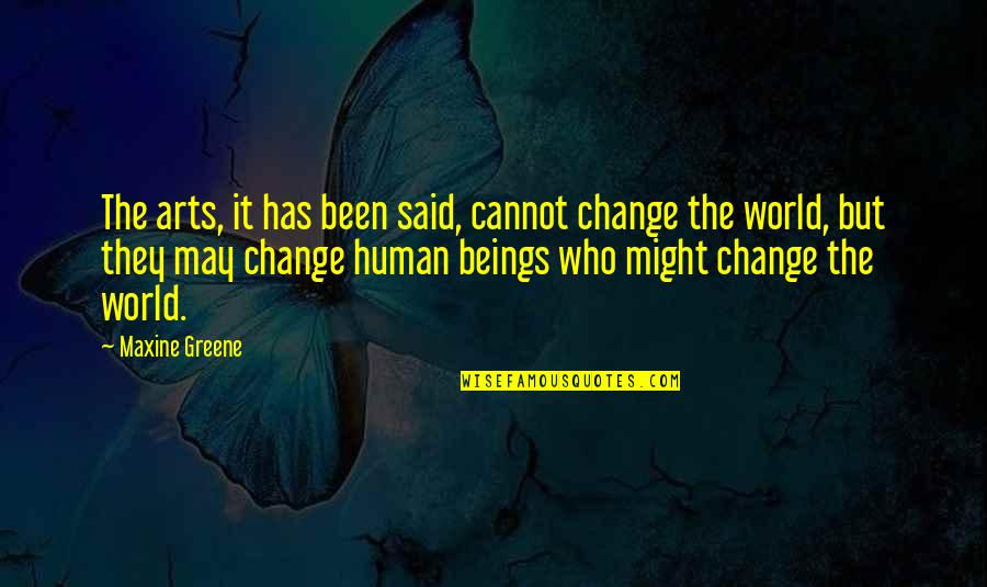 Bewhogodmadeyou Quotes By Maxine Greene: The arts, it has been said, cannot change