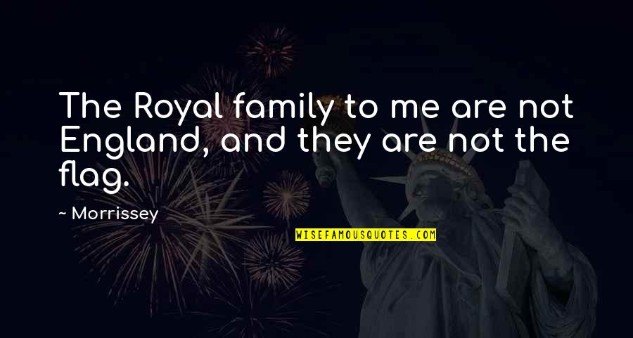 Bewhogodmadeyou Quotes By Morrissey: The Royal family to me are not England,