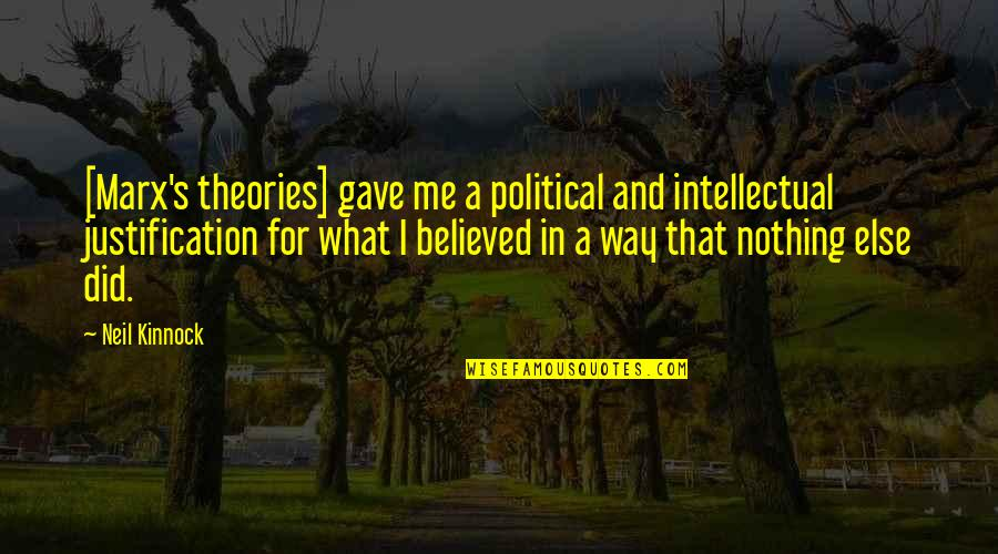 Bewhogodmadeyou Quotes By Neil Kinnock: [Marx's theories] gave me a political and intellectual