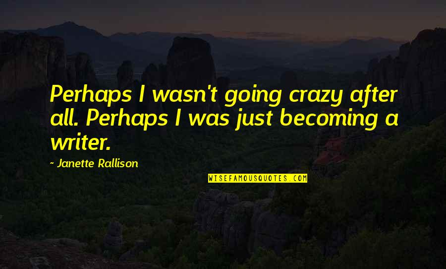 Bewitchment Quotes By Janette Rallison: Perhaps I wasn't going crazy after all. Perhaps