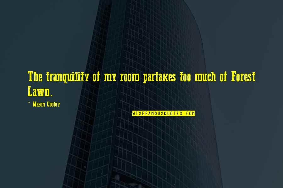 Bewitchment Quotes By Mason Cooley: The tranquility of my room partakes too much