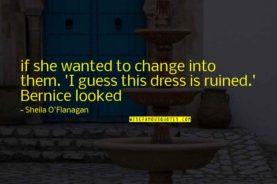 Bewitchment Quotes By Sheila O'Flanagan: if she wanted to change into them. 'I