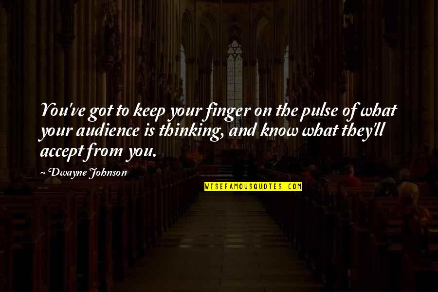 Bewusstsein Quotes By Dwayne Johnson: You've got to keep your finger on the