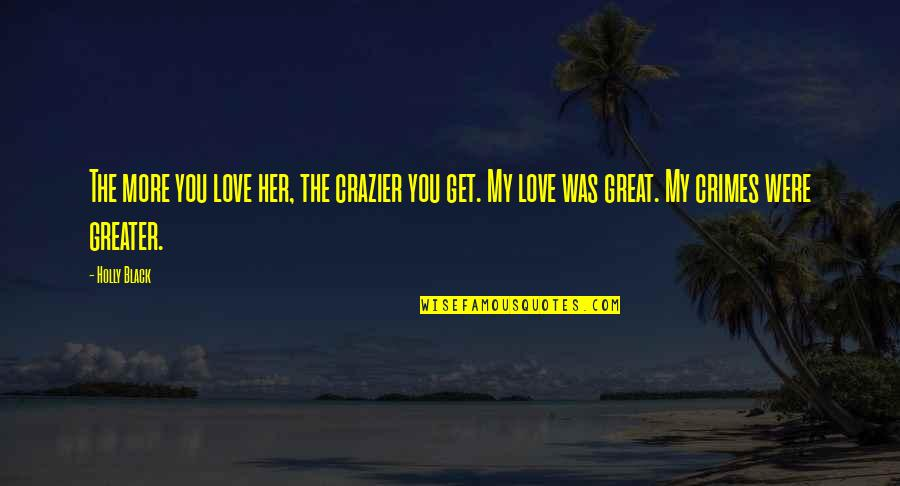 Bewusstsein Quotes By Holly Black: The more you love her, the crazier you