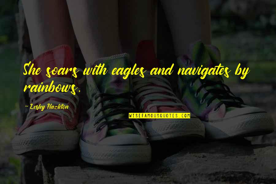 Bewusstsein Quotes By Lesley Hazleton: She soars with eagles and navigates by rainbows.