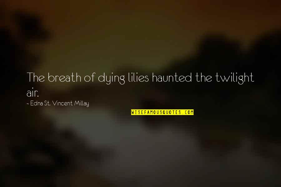 Beyonce Upgrade U Quotes By Edna St. Vincent Millay: The breath of dying lilies haunted the twilight