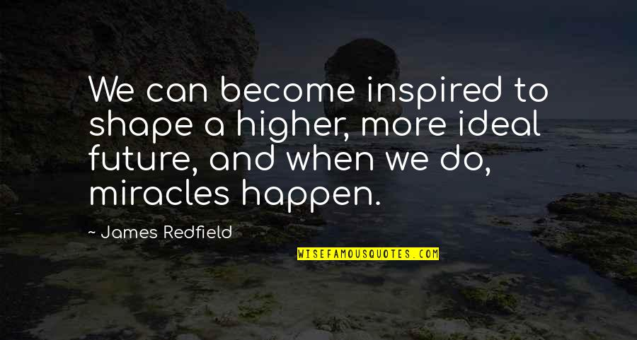 Beyonce Upgrade U Quotes By James Redfield: We can become inspired to shape a higher,