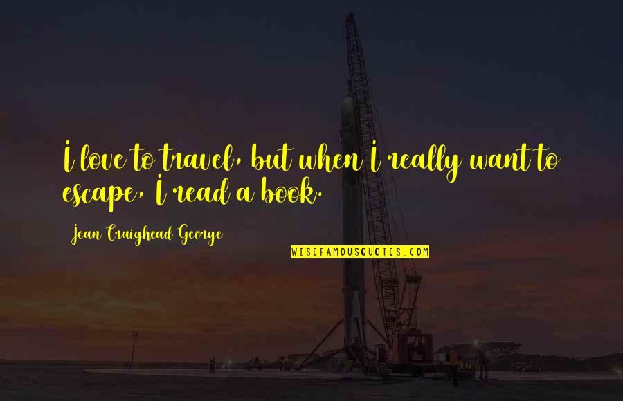 Beyond Scared Straight Quotes By Jean Craighead George: I love to travel, but when I really