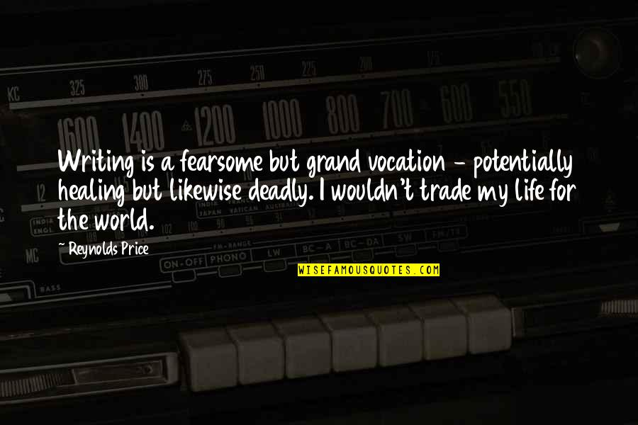 Beyond Scared Straight Quotes By Reynolds Price: Writing is a fearsome but grand vocation -