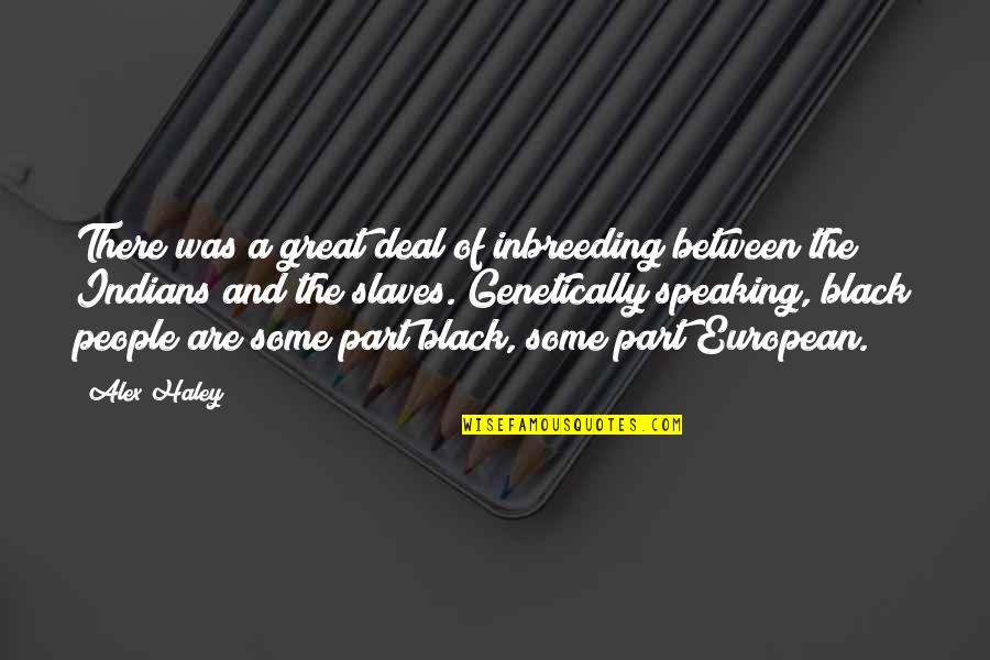 Beyond Two Souls Quotes By Alex Haley: There was a great deal of inbreeding between