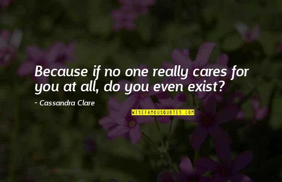 Beyond Two Souls Quotes By Cassandra Clare: Because if no one really cares for you