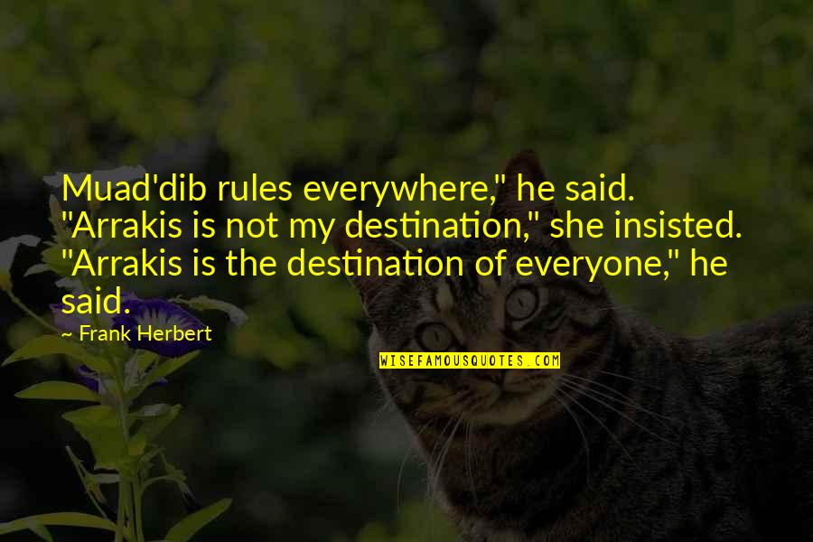 """Beyond Two Souls Quotes By Frank Herbert: Muad'dib rules everywhere,"""" he said. """"Arrakis is not"""