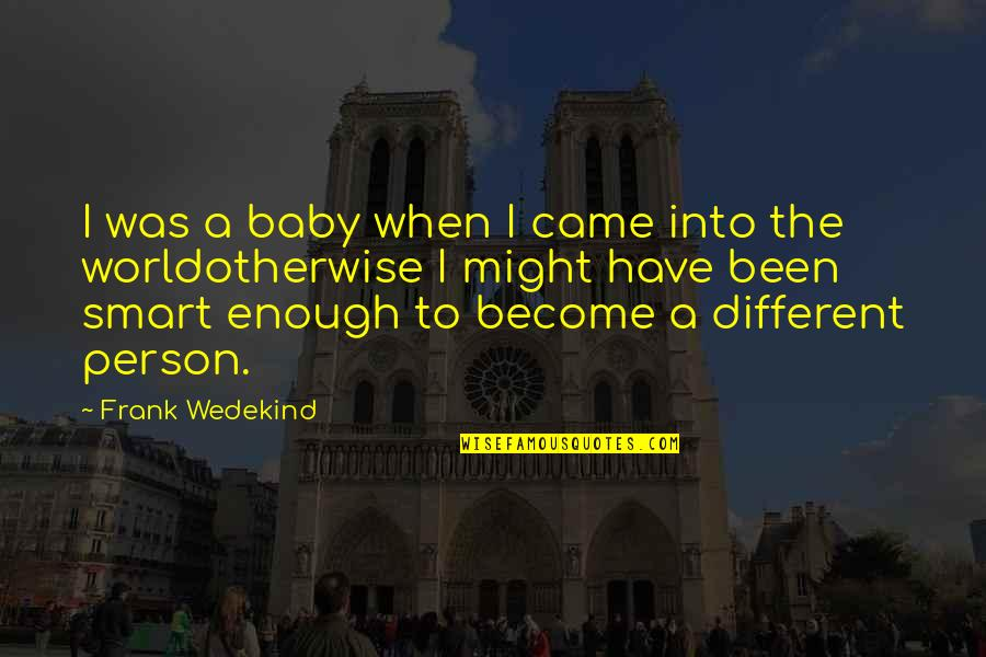 Beyond Two Souls Quotes By Frank Wedekind: I was a baby when I came into