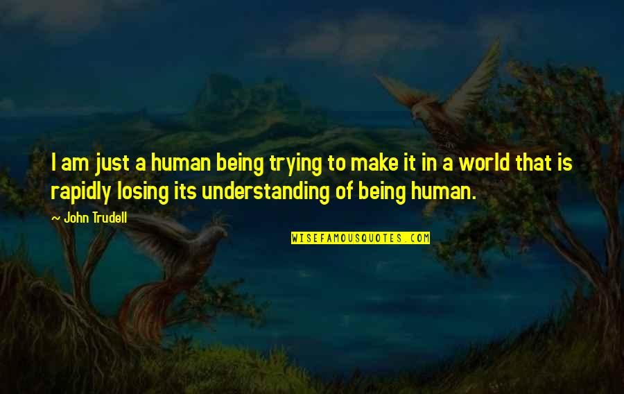 Beyond Two Souls Quotes By John Trudell: I am just a human being trying to