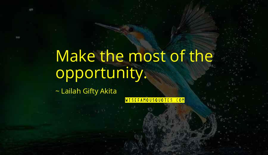 Beyond Two Souls Quotes By Lailah Gifty Akita: Make the most of the opportunity.