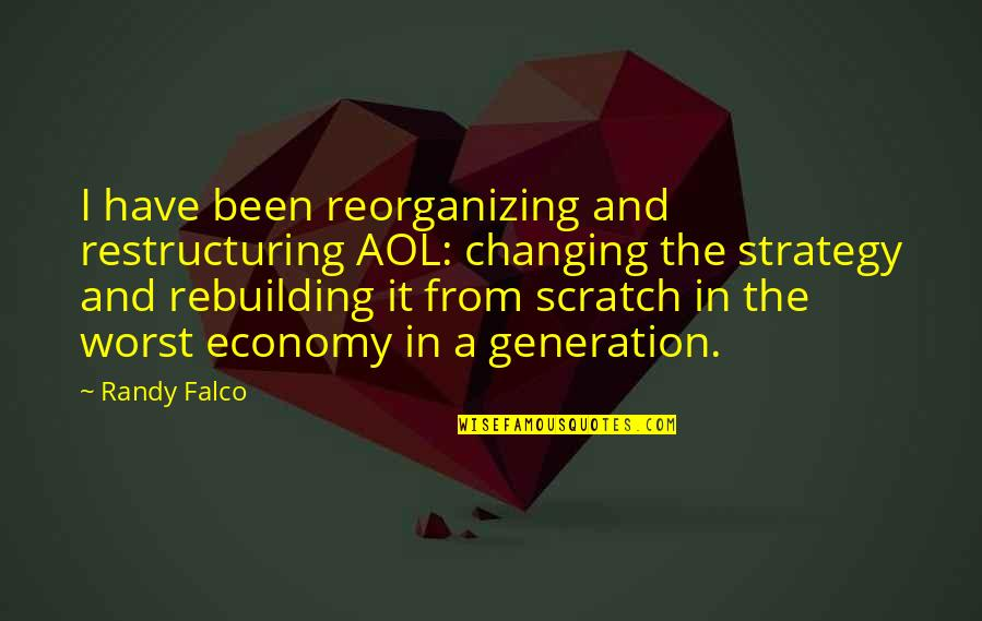 Beyond Two Souls Quotes By Randy Falco: I have been reorganizing and restructuring AOL: changing