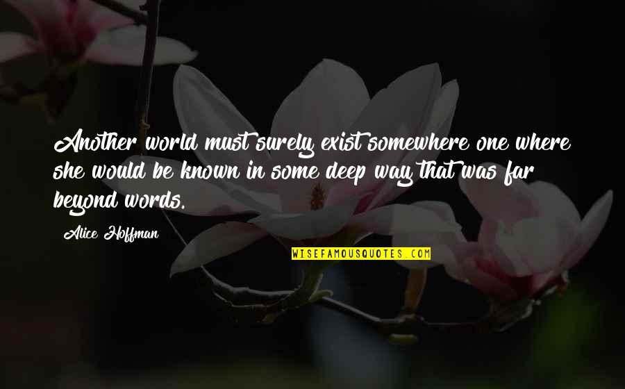 Beyond Words Quotes By Alice Hoffman: Another world must surely exist somewhere one where