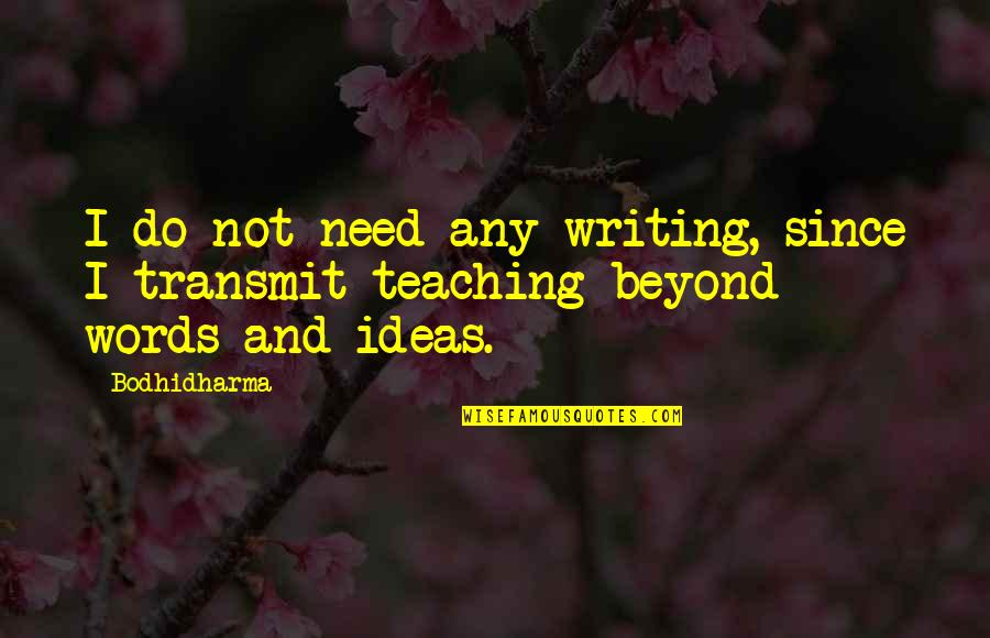 Beyond Words Quotes By Bodhidharma: I do not need any writing, since I