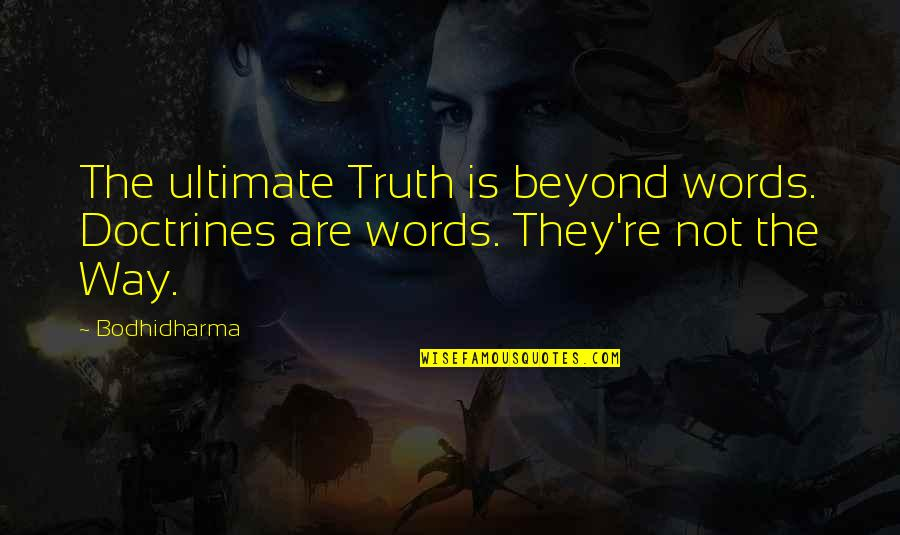 Beyond Words Quotes By Bodhidharma: The ultimate Truth is beyond words. Doctrines are