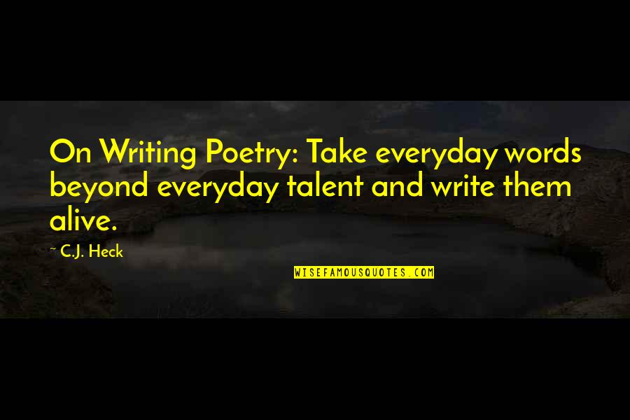 Beyond Words Quotes By C.J. Heck: On Writing Poetry: Take everyday words beyond everyday