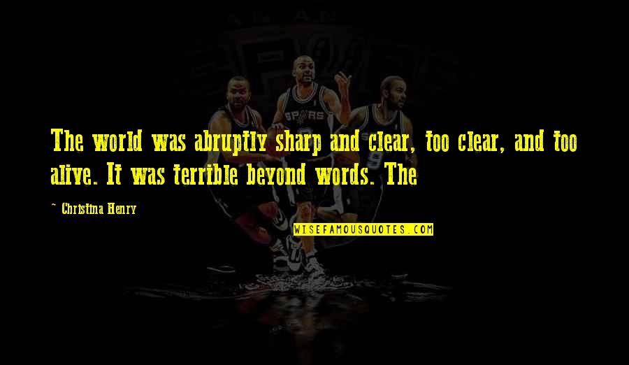 Beyond Words Quotes By Christina Henry: The world was abruptly sharp and clear, too