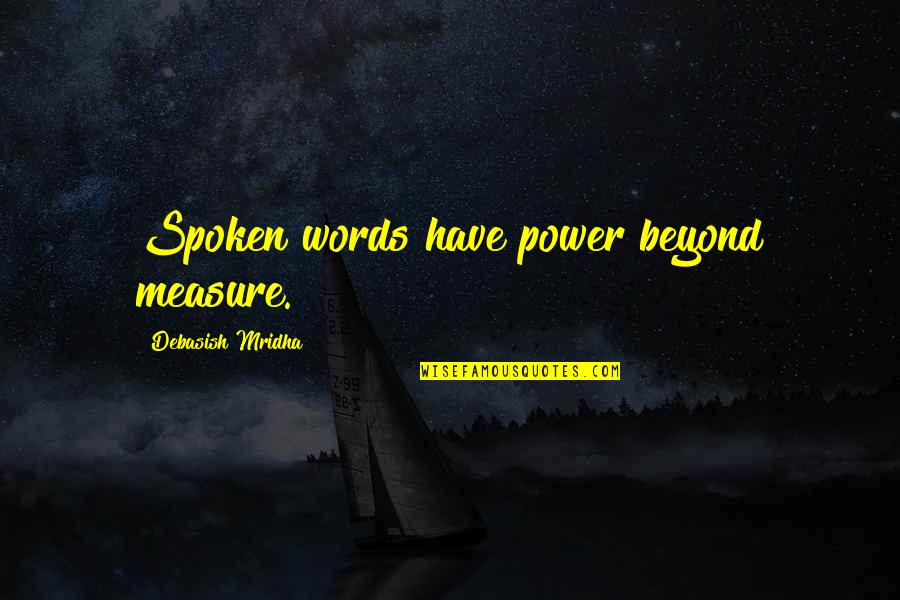Beyond Words Quotes By Debasish Mridha: Spoken words have power beyond measure.
