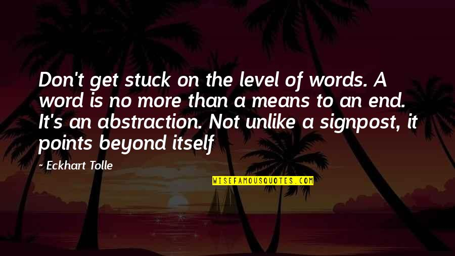 Beyond Words Quotes By Eckhart Tolle: Don't get stuck on the level of words.