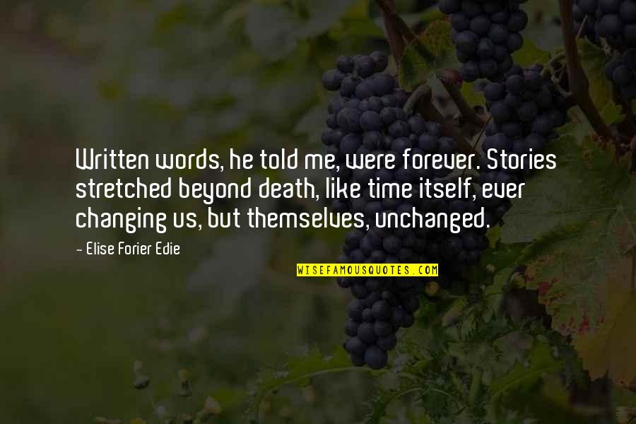 Beyond Words Quotes By Elise Forier Edie: Written words, he told me, were forever. Stories
