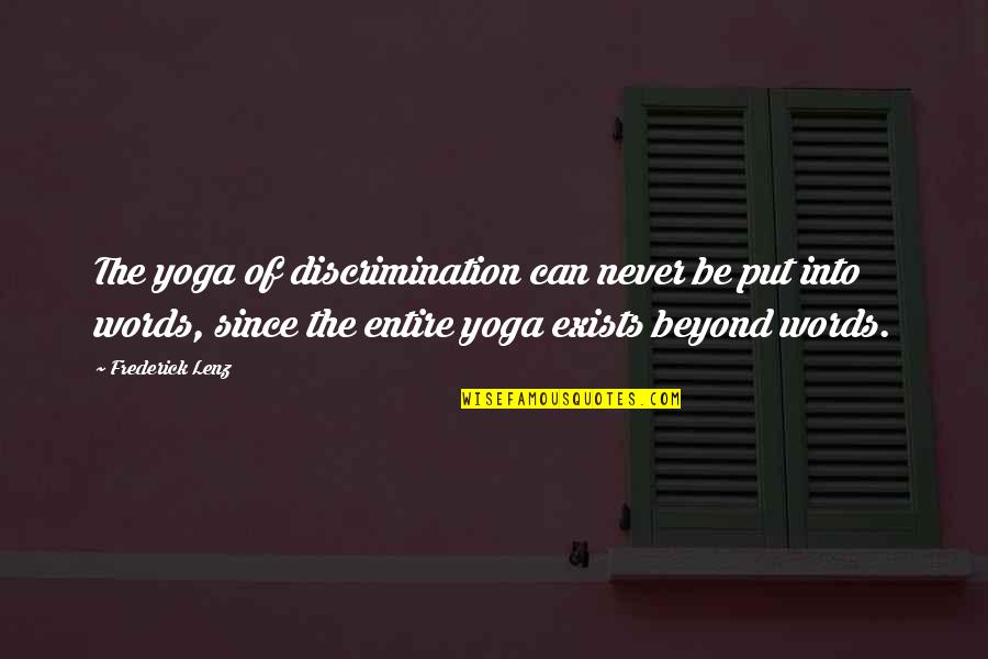 Beyond Words Quotes By Frederick Lenz: The yoga of discrimination can never be put