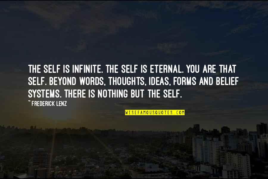 Beyond Words Quotes By Frederick Lenz: The Self is infinite. The Self is eternal.