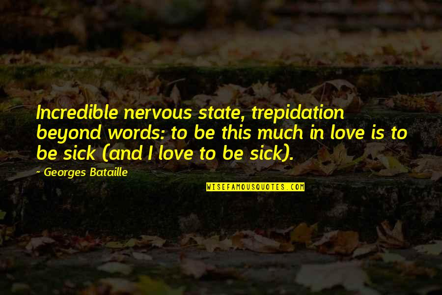Beyond Words Quotes By Georges Bataille: Incredible nervous state, trepidation beyond words: to be
