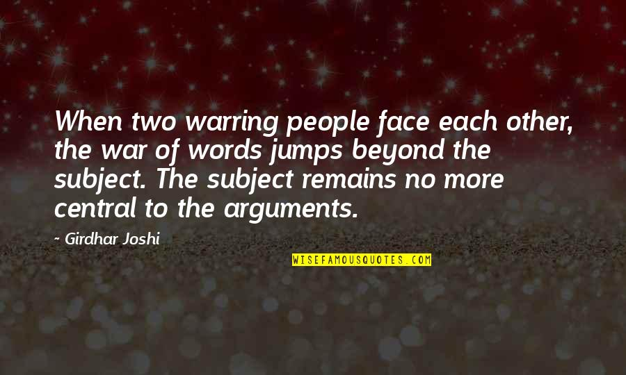 Beyond Words Quotes By Girdhar Joshi: When two warring people face each other, the