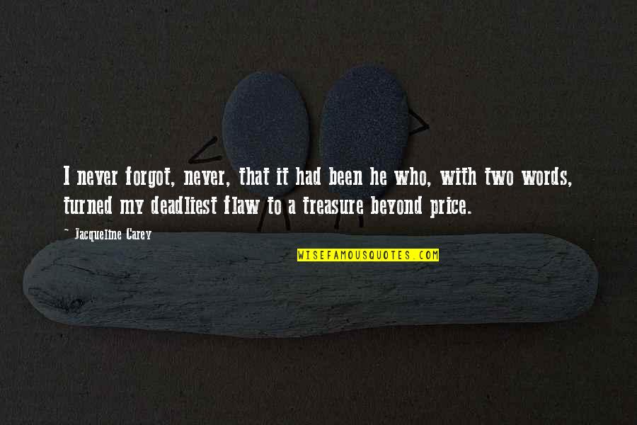 Beyond Words Quotes By Jacqueline Carey: I never forgot, never, that it had been