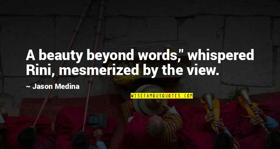 "Beyond Words Quotes By Jason Medina: A beauty beyond words,"" whispered Rini, mesmerized by"