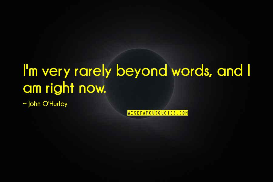 Beyond Words Quotes By John O'Hurley: I'm very rarely beyond words, and I am