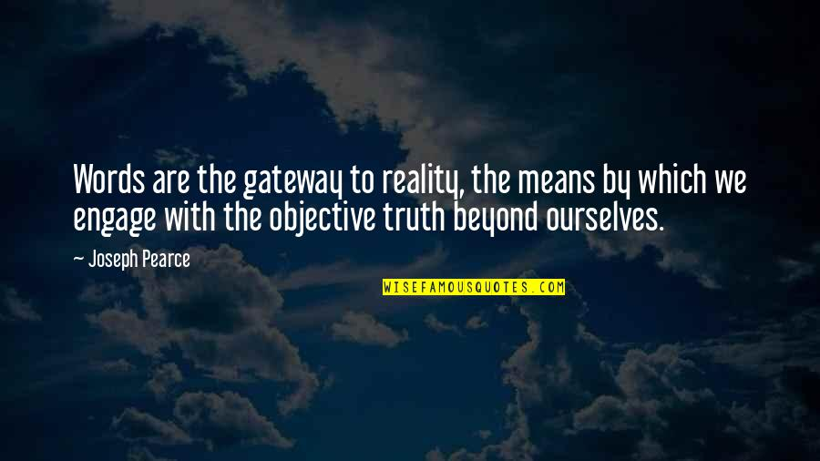 Beyond Words Quotes By Joseph Pearce: Words are the gateway to reality, the means