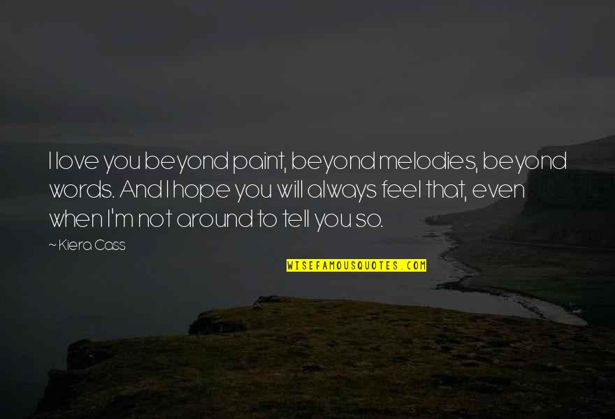 Beyond Words Quotes By Kiera Cass: I love you beyond paint, beyond melodies, beyond