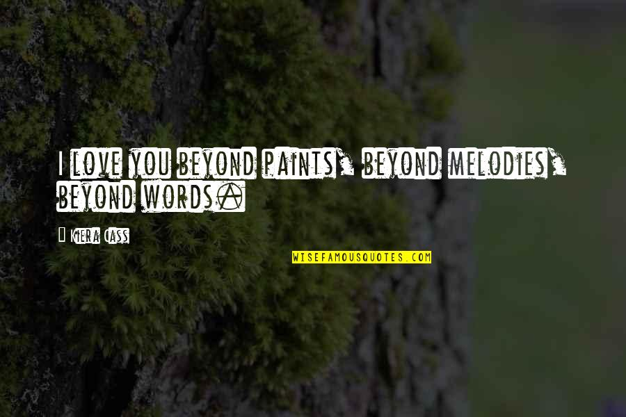 Beyond Words Quotes By Kiera Cass: I love you beyond paints, beyond melodies, beyond