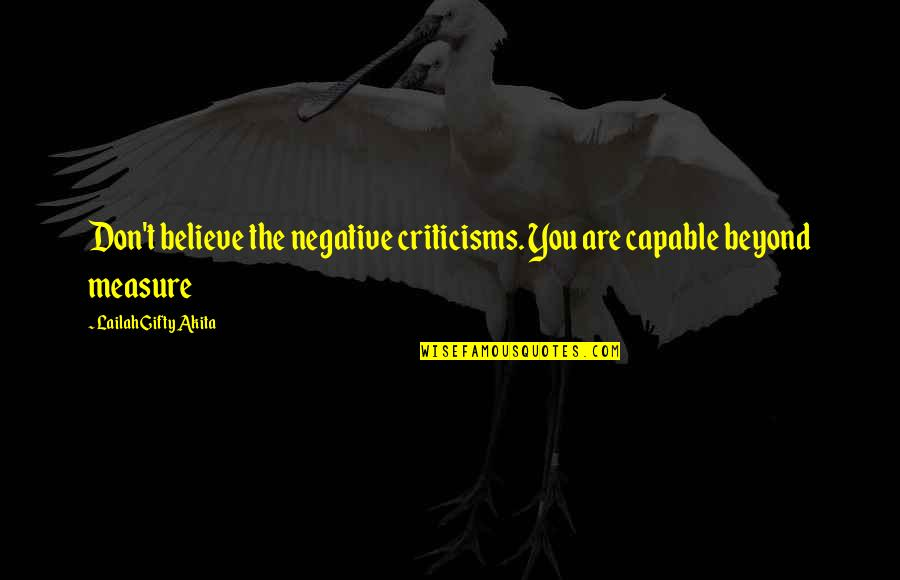 Beyond Words Quotes By Lailah Gifty Akita: Don't believe the negative criticisms. You are capable