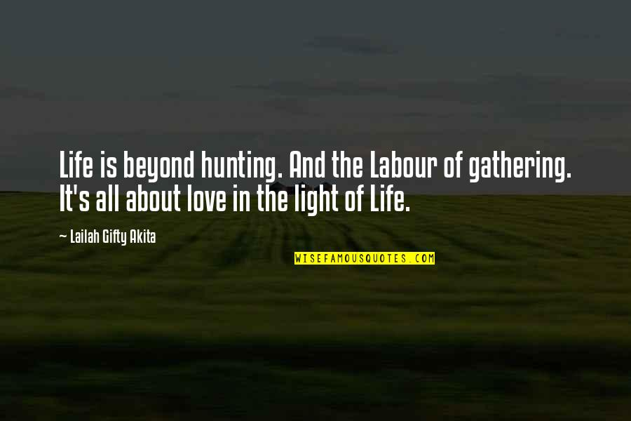 Beyond Words Quotes By Lailah Gifty Akita: Life is beyond hunting. And the Labour of