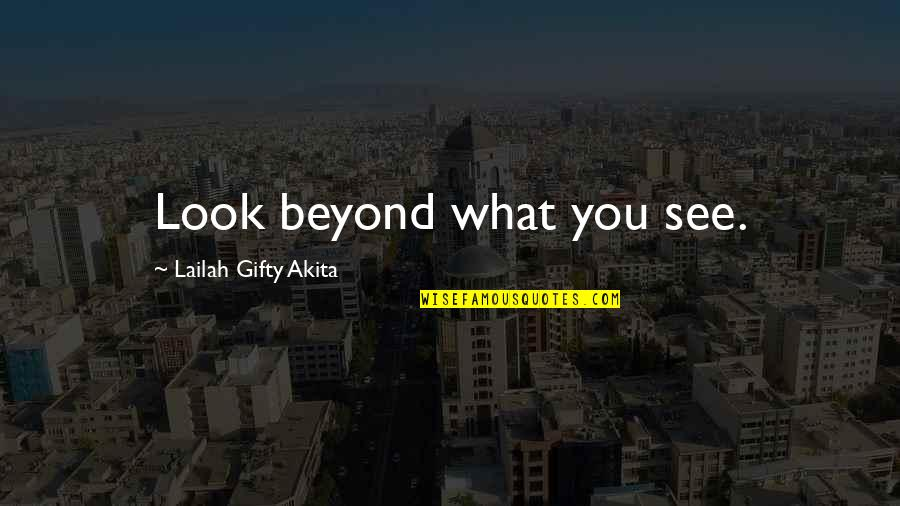 Beyond Words Quotes By Lailah Gifty Akita: Look beyond what you see.