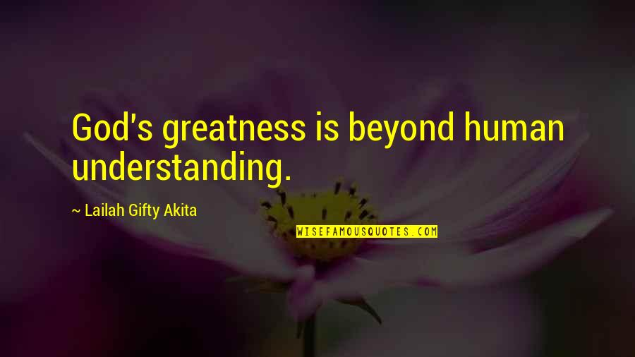 Beyond Words Quotes By Lailah Gifty Akita: God's greatness is beyond human understanding.