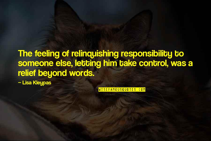 Beyond Words Quotes By Lisa Kleypas: The feeling of relinquishing responsibility to someone else,