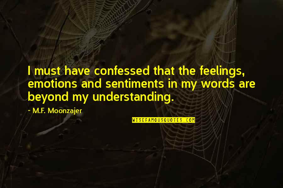 Beyond Words Quotes By M.F. Moonzajer: I must have confessed that the feelings, emotions