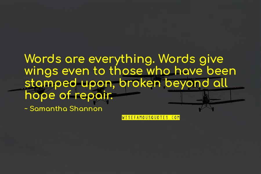 Beyond Words Quotes By Samantha Shannon: Words are everything. Words give wings even to
