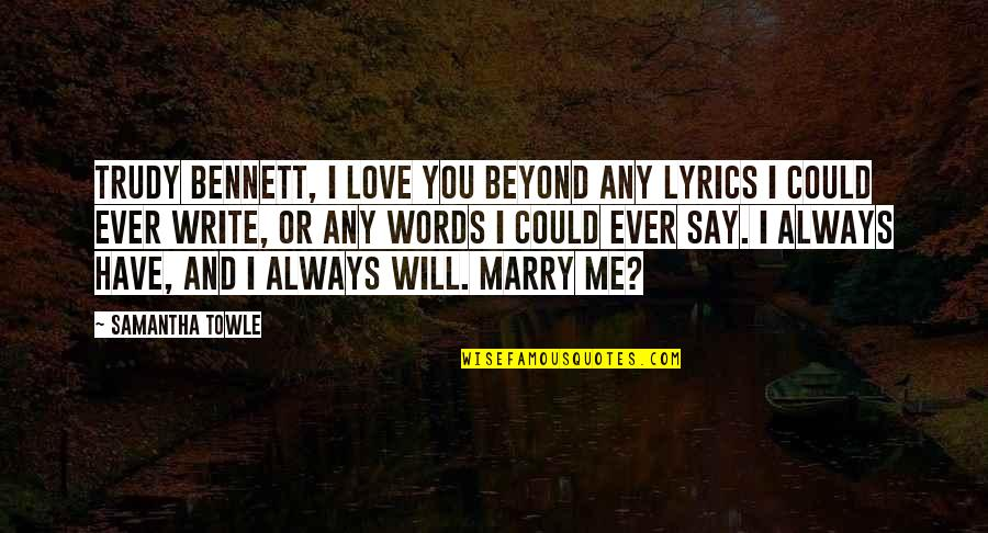 Beyond Words Quotes By Samantha Towle: Trudy Bennett, I love you beyond any lyrics