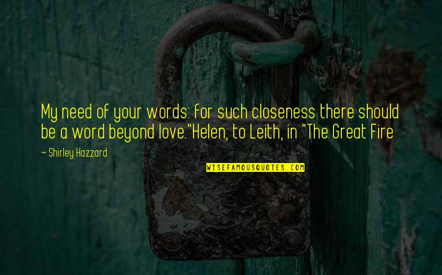 Beyond Words Quotes By Shirley Hazzard: My need of your words: for such closeness