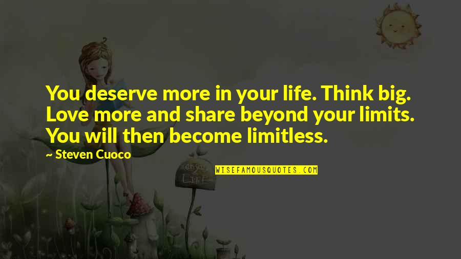 Beyond Words Quotes By Steven Cuoco: You deserve more in your life. Think big.