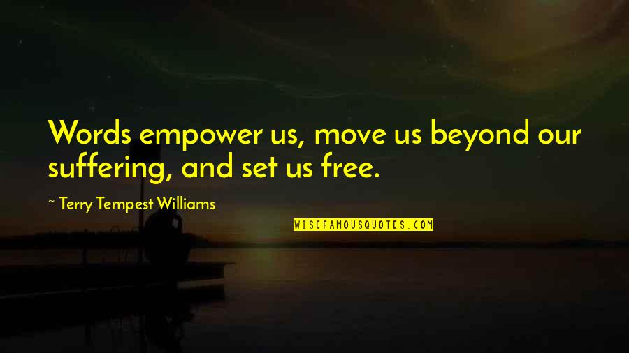 Beyond Words Quotes By Terry Tempest Williams: Words empower us, move us beyond our suffering,