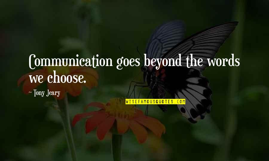 Beyond Words Quotes By Tony Jeary: Communication goes beyond the words we choose.